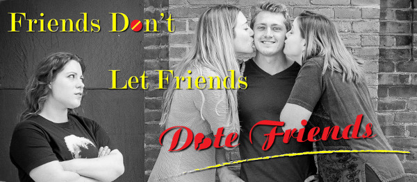Friends Don't Let Friends Date Friends